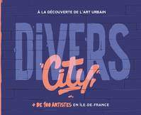 Divers city / + de 100 artistes en Ile-de-France : à la découverte de l'art urbain