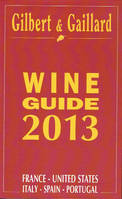 Gilbert & Gaillard Wine Guide 2013 (ANGLAIS), France, United States, Italy, Spain Portugal