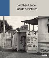 Dorothea Lange Words + Pictures /Anglais