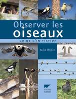 Observer les oiseaux. Guide d'initiation, guide d'initiation