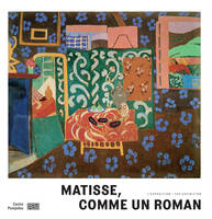 Matisse, comme un roman / exposition, Paris, Centre national d'art et de culture Georges Pompidou, d