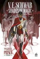 Shades of magic / The steel prince