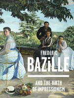 FREDERIC BAZILLE AND THE BIRTH OF IMPRESSIONISM (ANG)
