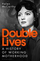 Double Lives, A History of Working Motherhood