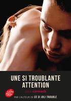 Une si troublante attention - Tome 3, Ce si joli trouble