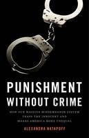 Punishment Without Crime, How Our Massive Misdemeanor System Traps the Innocent and Makes Americ