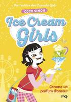 Ice Cream Girls - tome 5 Comme un parfum d'amour