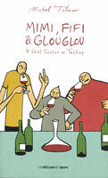 Mimi, Fifi and Glouglou (anglais), A Short Treatise on Tasting