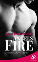 Accidental love, Angels fire, T1