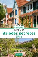 GUIDE UN GRAND WEEK-END EN BALADES SECRETES A PARIS