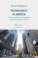Technocracy in America, State, Governance and Expertise in American Political Thought