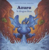 Azuro, le dragon bleu - Laurent  SOUILLÉ