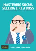 Mastering Social Selling Like a Boss, How to use social media to develop sales performance