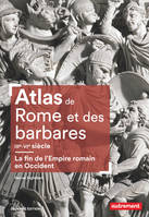 Atlas de Rome et des Barbares, IIIe-VIe siècle / la fin de l'Empire romain en Occident