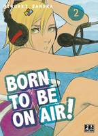 Born to be on air !, 2, Born to be on air! T02