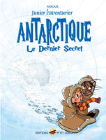 Junior l'aventurier., 6, 6/JUNIOR L'AVENTURIER  - ANTARCTIQUE, le dernier secret