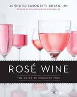 Rose Wine (Anglais), The Guide to Drinking Pink
