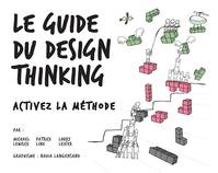 Le Guide du design thinking, Activez la méthode