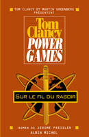 Power games., 6, Power games Tome VI : Sur le fil du rasoir, roman