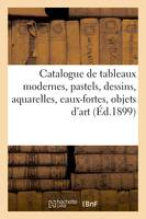 Catalogue de tableaux modernes, pastels, dessins, aquarelles, eaux-fortes, objets d'art