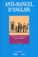 Anti-manuel d'anglais, How to be comprened by the Rosbifs