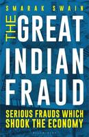 The Great Indian Fraud, Serious Frauds Which Shook the Economy