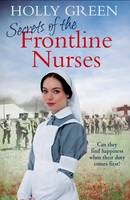 Secrets of the Frontline Nurses, A gripping and moving historical wartime saga