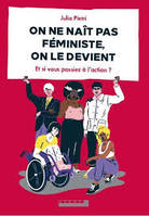 ON NE NAIT PAS FEMINISTE, ON LE DEVIENT