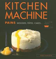 KITCHEN MACHINE PAINS MOUSSES PATES, pétrir, battre, fouetter, malaxer