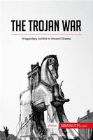 The Trojan War, A legendary conflict in Ancient Greece