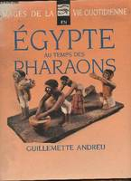 Image de la vie quotidienne en Egypte au temps des Pharaons (Collection