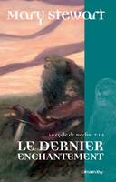 3, Le Cycle de Merlin, t3 : Le Dernier enchantement, roman