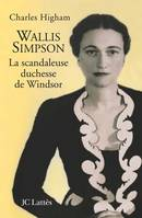 Wallis Simpson, la scandaleuse duchesse de Windsor, la scandaleuse duchesse de Windsor