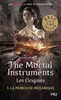 The Mortal Instruments, les origines - tome 03 : La princesse mécanique