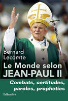 Le Monde selon Jean-Paul II, Combats, certitudes, paroles, prophéties