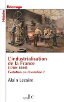 INDUSTRIALISATION A PAS DE TORTUE (L') - FRANCE 1789-1914