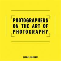 Photographers on the Art of Photography /anglais