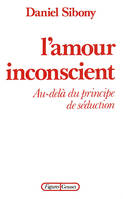 L'amour inconscient, au-delà du principe de séduction