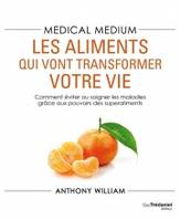 Medical medium - Les aliments qui vont transformer votre vie