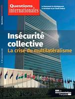 Questions Internationales : Insécurité collective : la crise du multilatéralisme - n°105