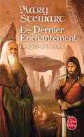 Le Dernier Enchantement (Le Cycle de Merlin, Tome 3), Volume 3, Le dernier enchantement