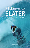 Kelly Slater : Pipe Dreams, Mes carnets de surf