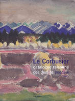 1, Le Corbusier Catalogue raisonné des dessins Tome 1 1902-1916, tome I 1902-1916