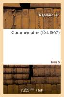 Commentaires. Tome 5