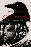 Six of Crows T2, La Cité corrompue