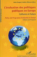 L'EVALUATION DES POLITIQUES PUBLIQUES EN EUROPE, CULTURE ET FUTURS - POLICY AND PROGRAMME EVALUATION, cultures et futurs