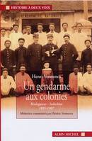 UN GENDARME AUX COLONIES, Madagascar, Indochine, 1895-1907