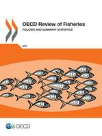 OECD Review of Fisheries: Policies and Summary Statistics 2017