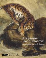 Passion pour Delacroix / collection Karen B. Cohen