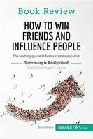Book Review: How to Win Friends and Influence People by Dale Carnegie, The leading guide to better communication